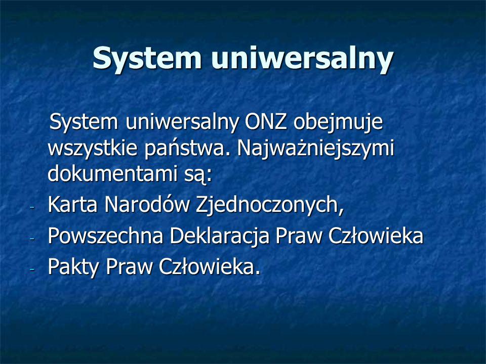 System uniwersalny System uniwersalny ONZ obejmuje wszystkie państwa. Najważniejszymi dokumentami są: