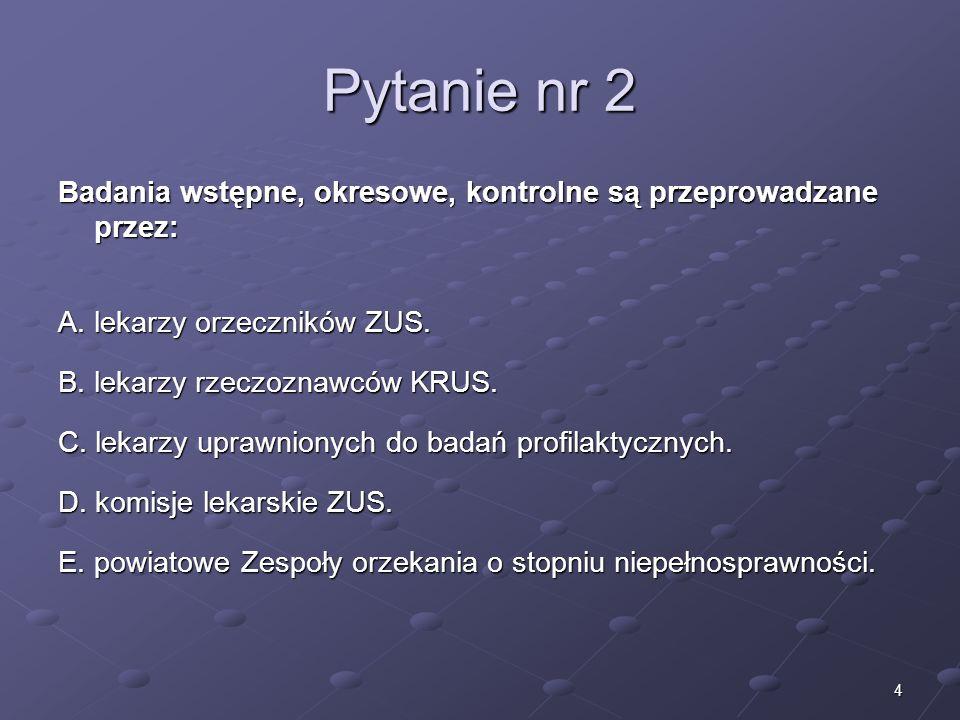 Kariera lekarzaLek. Marcin Żytkiewicz. Pytanie nr 2. Badania wstępne, okresowe, kontrolne są przeprowadzane przez: