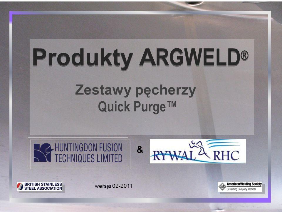 Produkty ARGWELD® Zestawy pęcherzy Quick Purge™ & wersja 02-2011 1