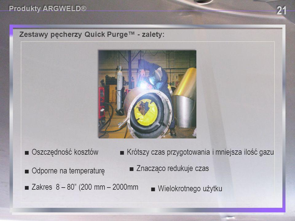Produkty ARGWELD® 21. Zestawy pęcherzy Quick Purge™ - zalety: ■ Oszczędność kosztów. ■ Krótszy czas przygotowania i mniejsza ilość gazu.