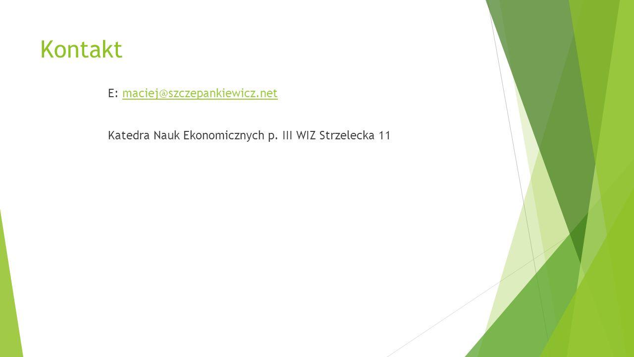 Kontakt E: maciej@szczepankiewicz.net Katedra Nauk Ekonomicznych p. III WIZ Strzelecka 11