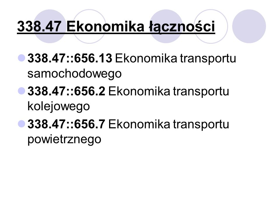 338.47 Ekonomika łączności 338.47::656.13 Ekonomika transportu samochodowego. 338.47::656.2 Ekonomika transportu kolejowego.