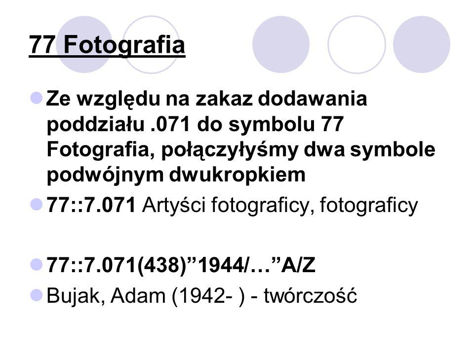 77 Fotografia Ze względu na zakaz dodawania poddziału .071 do symbolu 77 Fotografia, połączyłyśmy dwa symbole podwójnym dwukropkiem.