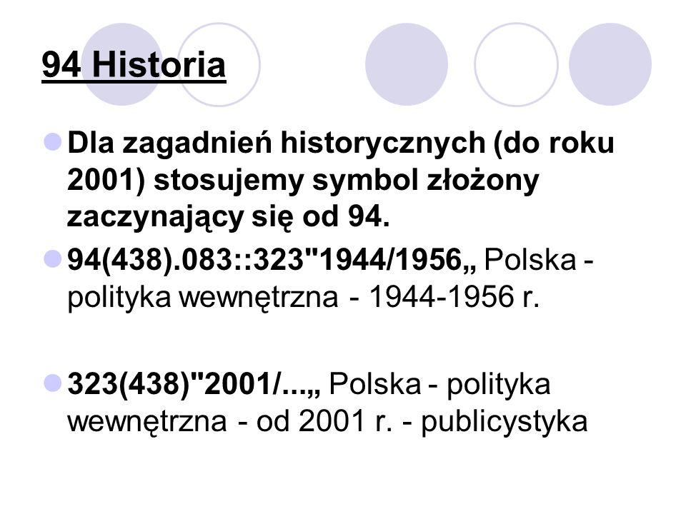 94 Historia Dla zagadnień historycznych (do roku 2001) stosujemy symbol złożony zaczynający się od 94.