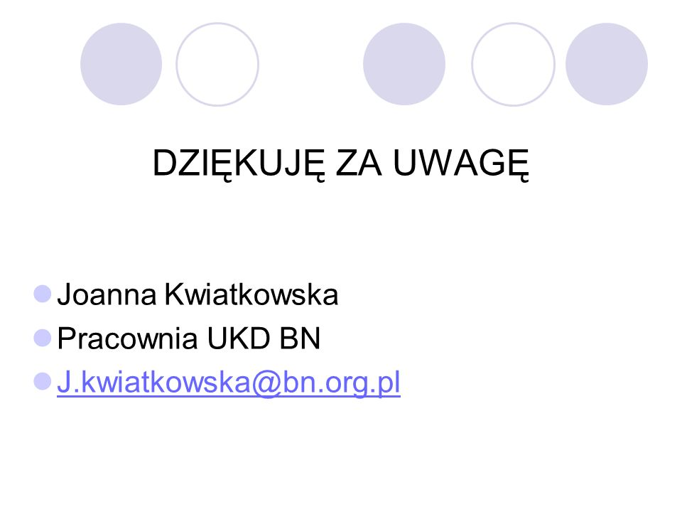 DZIĘKUJĘ ZA UWAGĘ Joanna Kwiatkowska Pracownia UKD BN