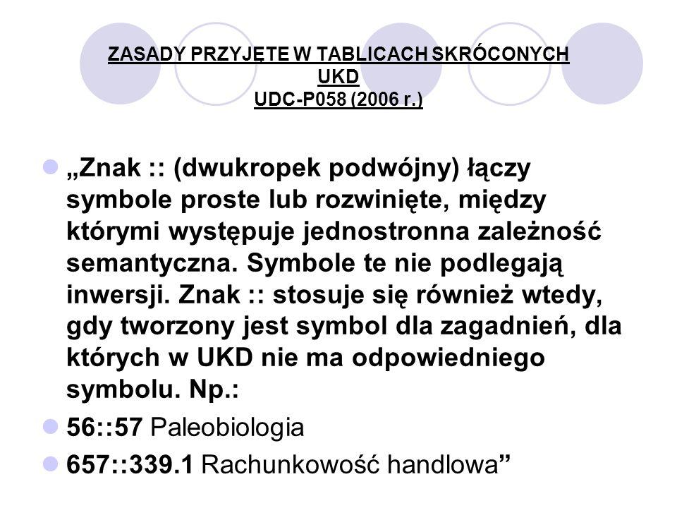 ZASADY PRZYJĘTE W TABLICACH SKRÓCONYCH UKD UDC-P058 (2006 r.)