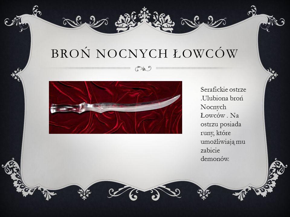 Broń Nocnych łowców Serafickie ostrze .Ulubiona broń Nocnych Łowców .