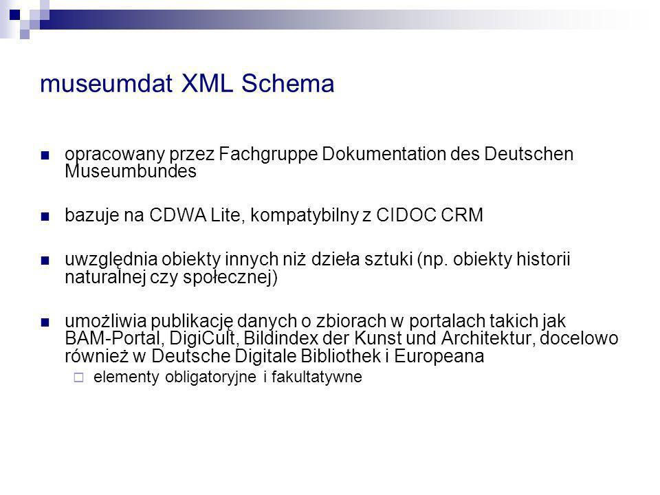 museumdat XML Schema opracowany przez Fachgruppe Dokumentation des Deutschen Museumbundes. bazuje na CDWA Lite, kompatybilny z CIDOC CRM.