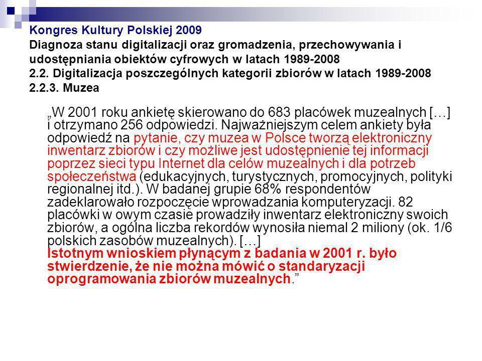 Kongres Kultury Polskiej 2009 Diagnoza stanu digitalizacji oraz gromadzenia, przechowywania i udostępniania obiektów cyfrowych w latach 1989-2008 2.2. Digitalizacja poszczególnych kategorii zbiorów w latach 1989-2008 2.2.3. Muzea