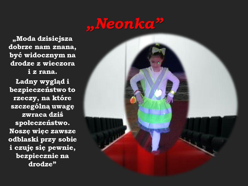 """""""Neonka """"Moda dzisiejsza dobrze nam znana, być widocznym na drodze z wieczora i z rana."""