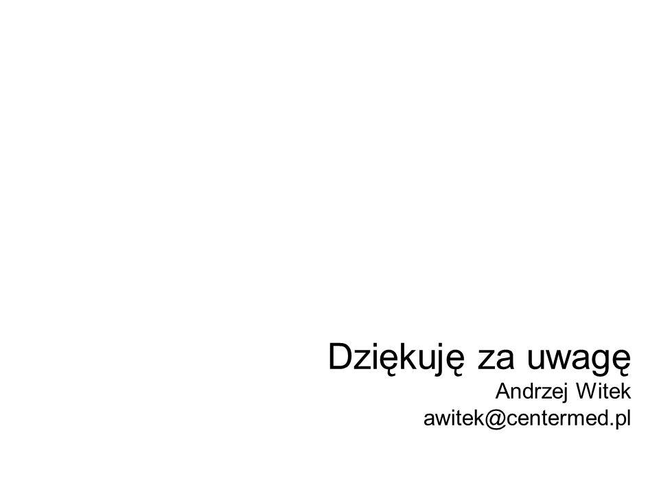 Dziękuję za uwagę Andrzej Witek awitek@centermed.pl