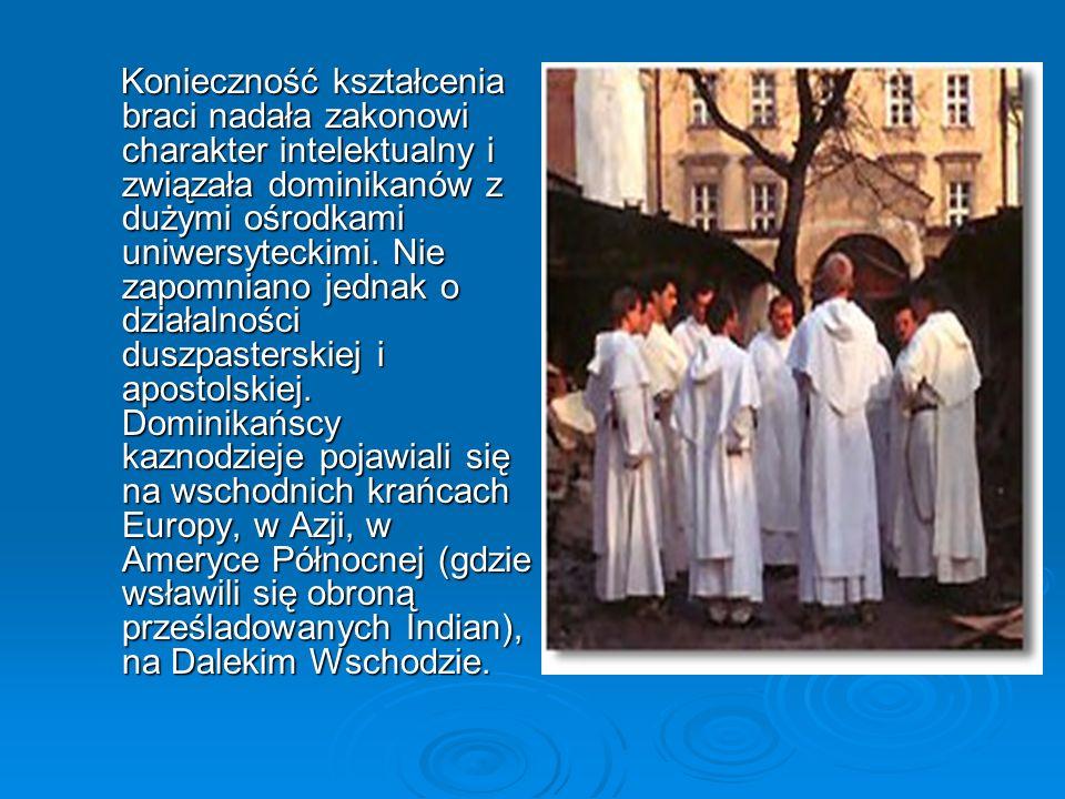 Konieczność kształcenia braci nadała zakonowi charakter intelektualny i związała dominikanów z dużymi ośrodkami uniwersyteckimi.