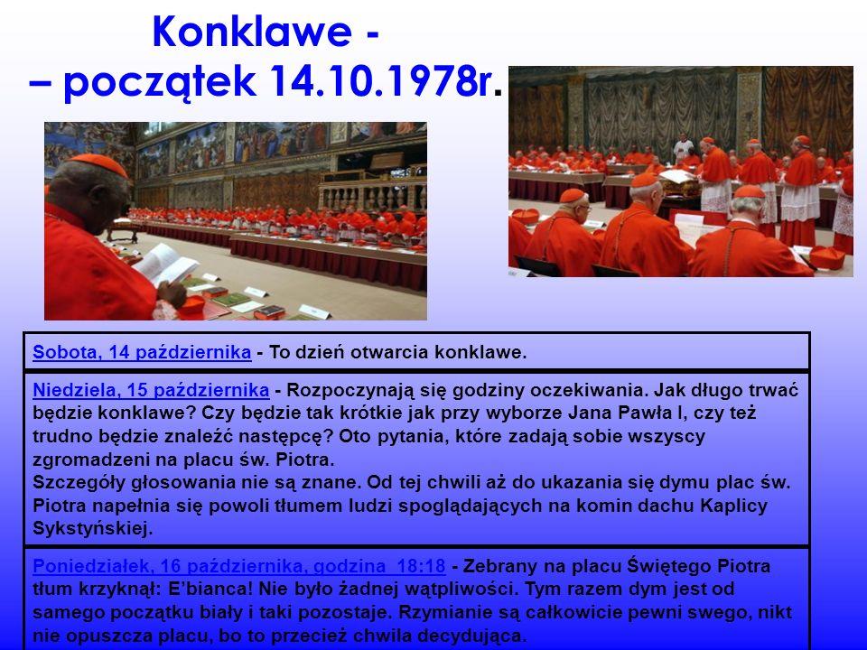 Konklawe - – początek 14.10.1978r. Sobota, 14 października - To dzień otwarcia konklawe.