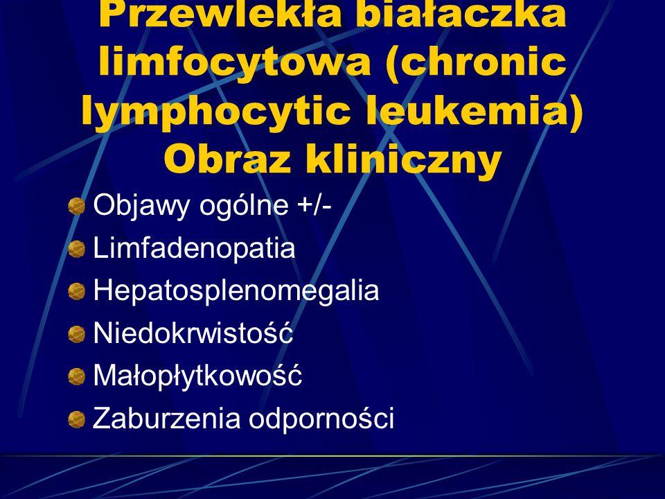 Przewlekła białaczka limfocytowa (chronic lymphocytic leukemia) Obraz kliniczny