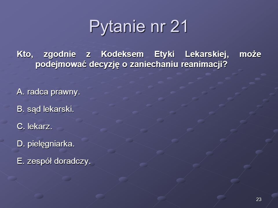 Kariera lekarza Lek. Marcin Żytkiewicz. Pytanie nr 21. Kto, zgodnie z Kodeksem Etyki Lekarskiej, może podejmować decyzję o zaniechaniu reanimacji