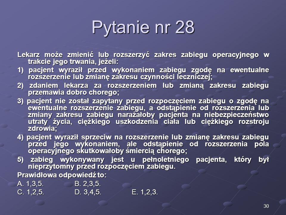 Kariera lekarzaLek. Marcin Żytkiewicz. Pytanie nr 28. Lekarz może zmienić lub rozszerzyć zakres zabiegu operacyjnego w trakcie jego trwania, jeżeli:
