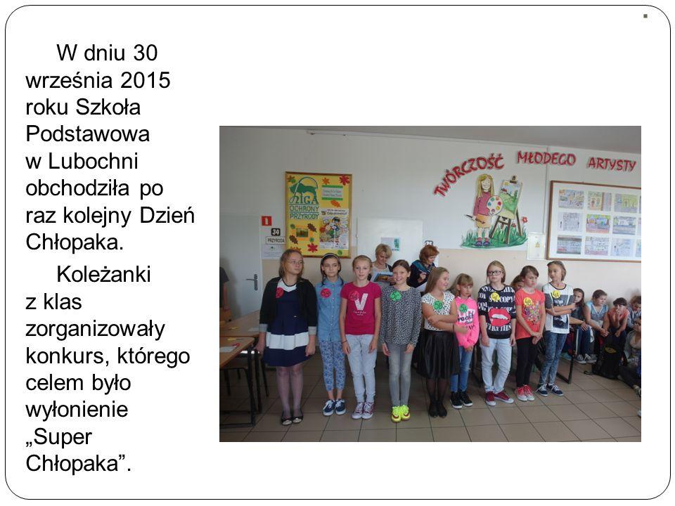 . W dniu 30 września 2015 roku Szkoła Podstawowa w Lubochni obchodziła po raz kolejny Dzień Chłopaka.