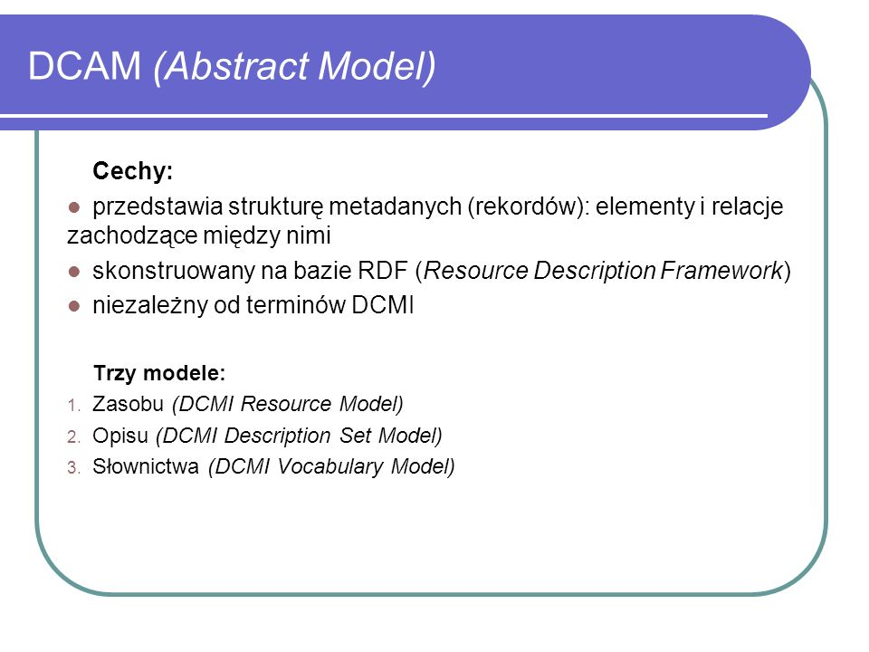 DCAM (Abstract Model) Cechy: