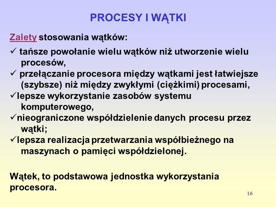 PROCESY I WĄTKI Zalety stosowania wątków:
