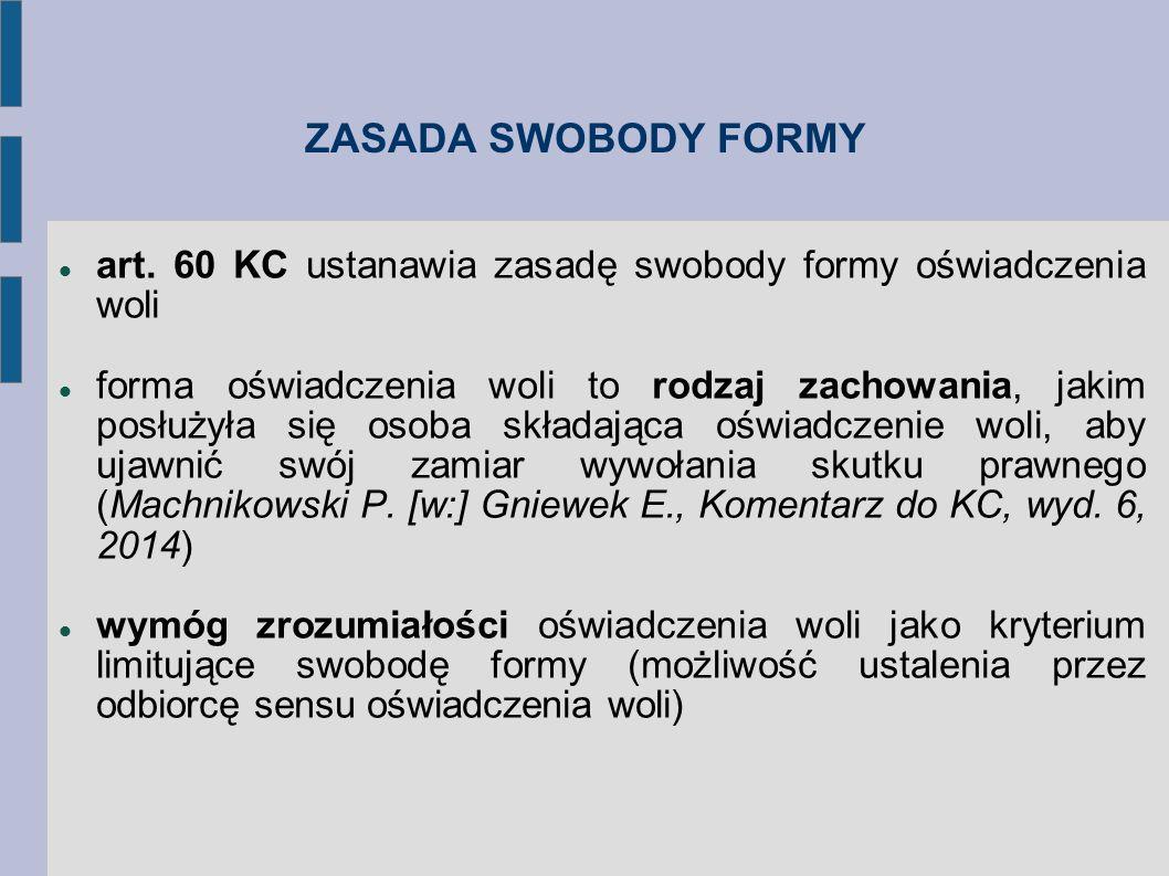ZASADA SWOBODY FORMY art. 60 KC ustanawia zasadę swobody formy oświadczenia woli.