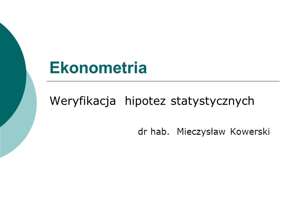 Weryfikacja hipotez statystycznych dr hab. Mieczysław Kowerski