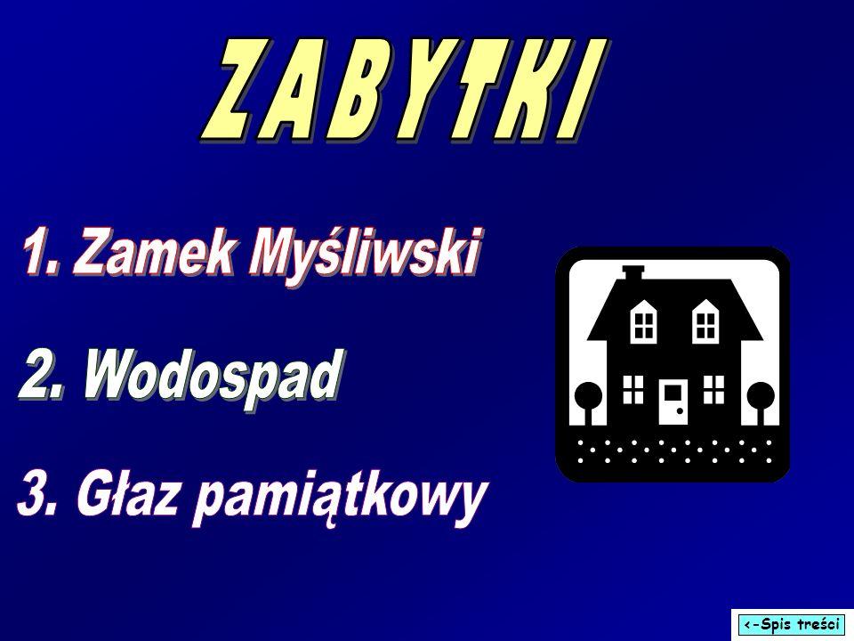 ZABYTKI 1. Zamek Myśliwski 2. Wodospad 3. Głaz pamiątkowy