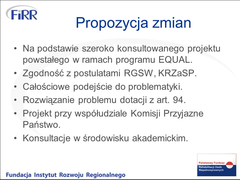 Propozycja zmianNa podstawie szeroko konsultowanego projektu powstałego w ramach programu EQUAL. Zgodność z postulatami RGSW, KRZaSP.