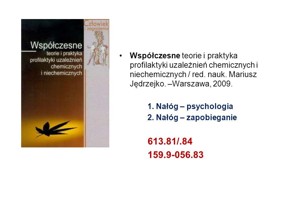 Współczesne teorie i praktyka profilaktyki uzależnień chemicznych i niechemicznych / red. nauk. Mariusz Jędrzejko. –Warszawa, 2009.
