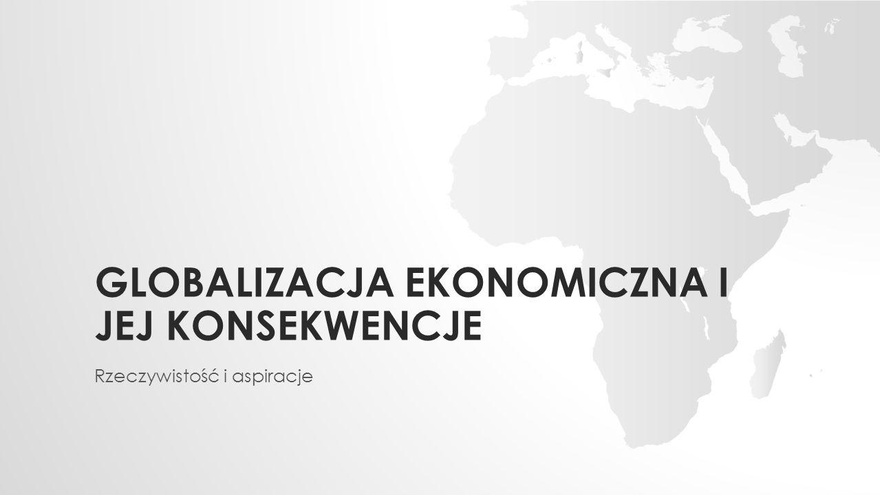 Globalizacja ekonomiczna i jej konsekwencje