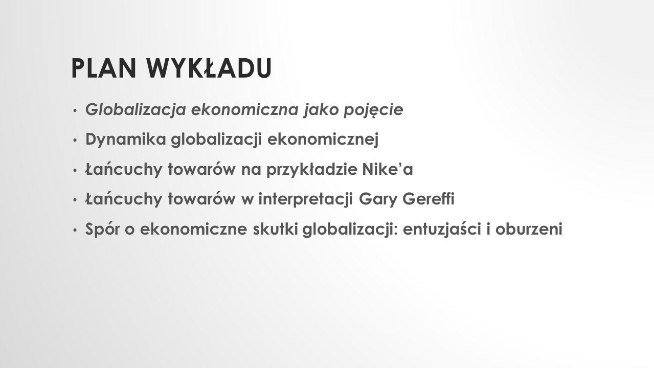Plan Wykładu Globalizacja ekonomiczna jako pojęcie