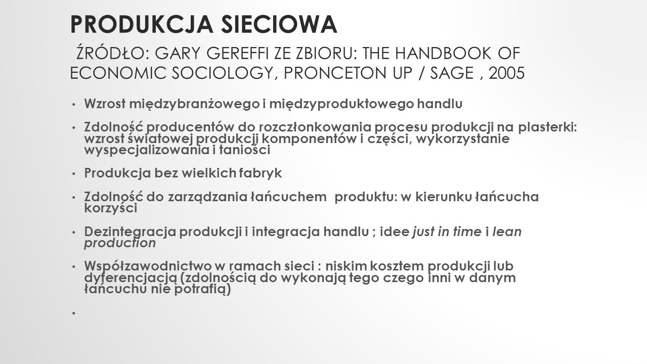 Produkcja sieciowa źródło: Gary gereffi ze zbioru: The Handbook of Economic Sociology, Pronceton Up / sage , 2005