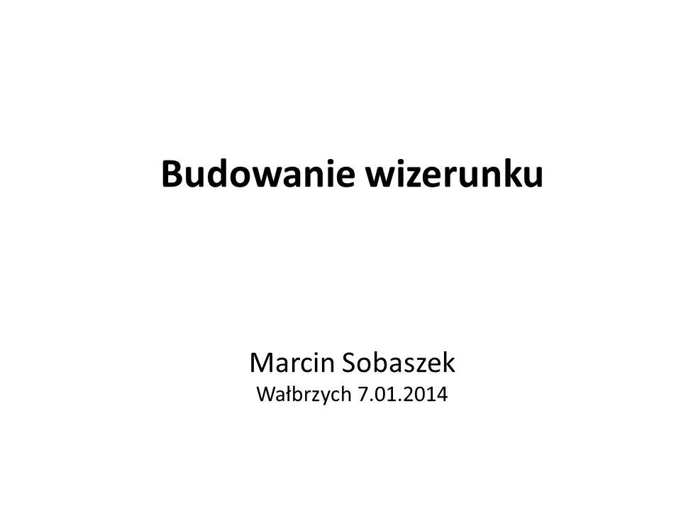 Budowanie wizerunku Marcin Sobaszek Wałbrzych 7.01.2014