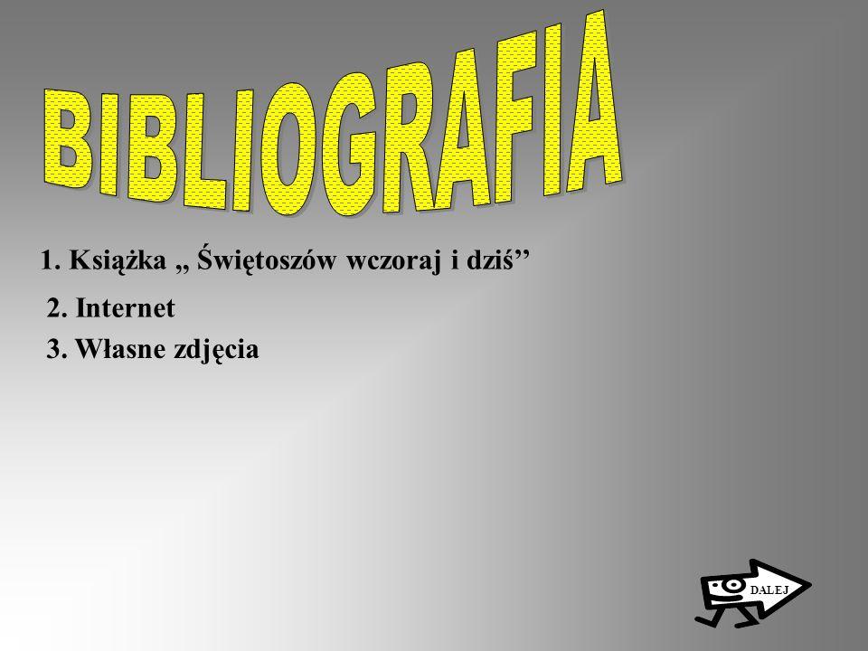 BIBLIOGRAFIA 1. Książka ,, Świętoszów wczoraj i dziś'' 2. Internet
