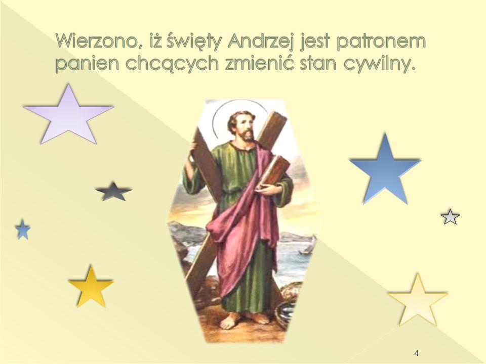 Wierzono, iż święty Andrzej jest patronem panien chcących zmienić stan cywilny.