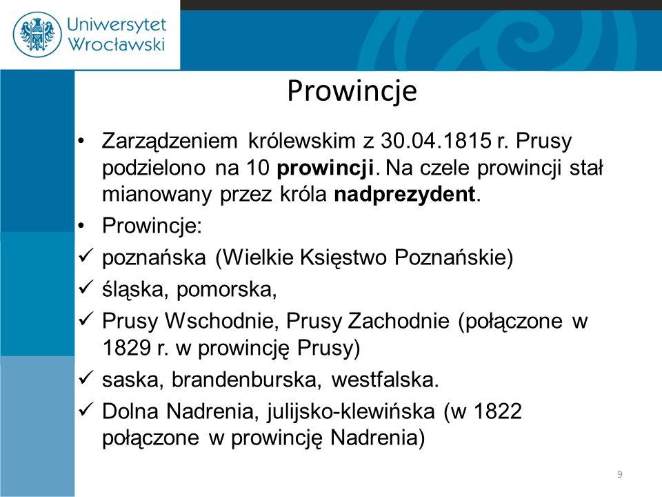 Prowincje Zarządzeniem królewskim z 30.04.1815 r. Prusy podzielono na 10 prowincji. Na czele prowincji stał mianowany przez króla nadprezydent.