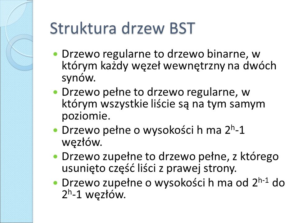 Struktura drzew BST Drzewo regularne to drzewo binarne, w którym każdy węzeł wewnętrzny na dwóch synów.
