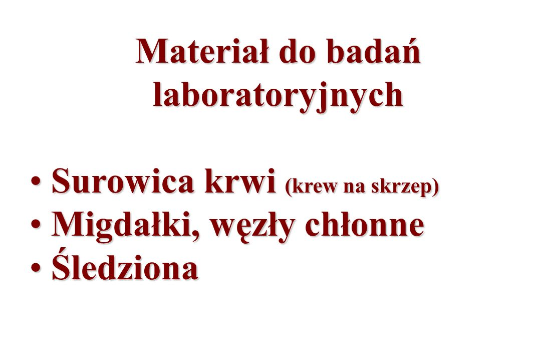 Materiał do badań laboratoryjnych Surowica krwi (krew na skrzep) Migdałki, węzły chłonne Śledziona