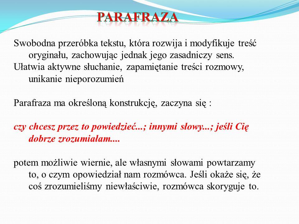 Parafraza Swobodna przeróbka tekstu, która rozwija i modyfikuje treść oryginału, zachowując jednak jego zasadniczy sens.