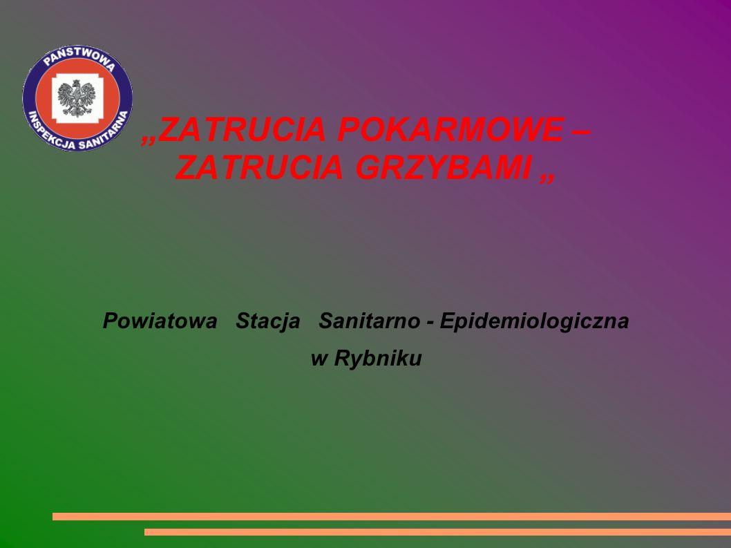 """""""ZATRUCIA POKARMOWE – ZATRUCIA GRZYBAMI """" Powiatowa Stacja Sanitarno - Epidemiologiczna w Rybniku"""