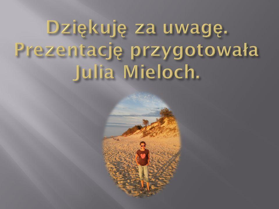 Dziękuję za uwagę. Prezentację przygotowała Julia Mieloch.