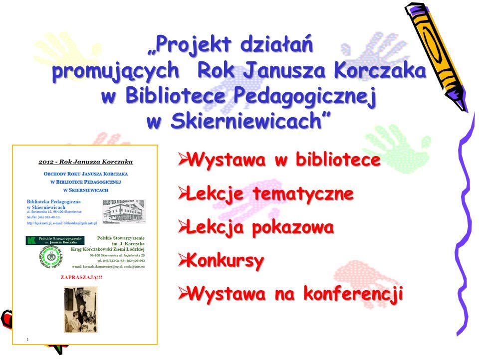 """""""Projekt działań promujących Rok Janusza Korczaka w Bibliotece Pedagogicznej w Skierniewicach"""
