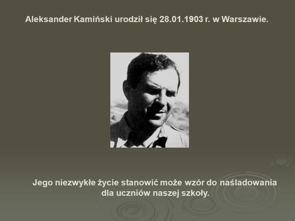 Aleksander Kamiński urodził się 28.01.1903 r. w Warszawie.