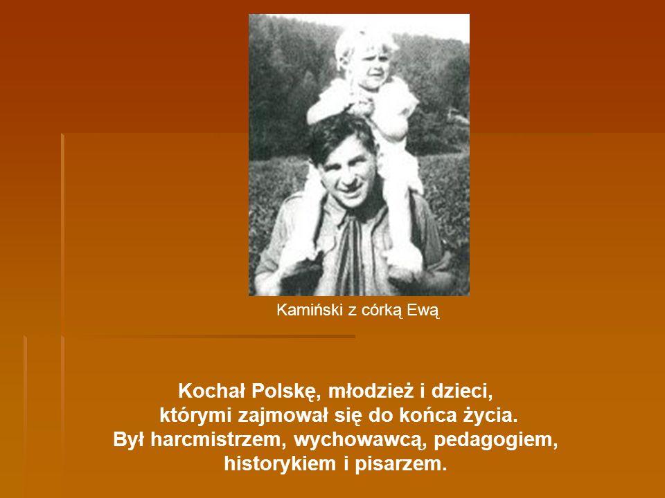 Kochał Polskę, młodzież i dzieci, którymi zajmował się do końca życia.
