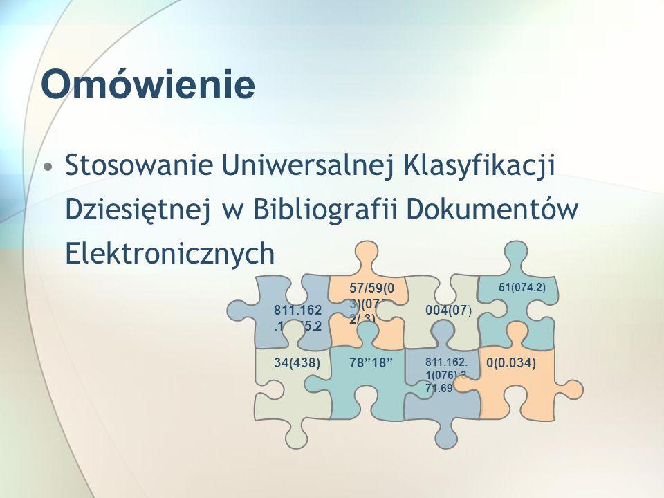Omówienie Stosowanie Uniwersalnej Klasyfikacji Dziesiętnej w Bibliografii Dokumentów Elektronicznych.