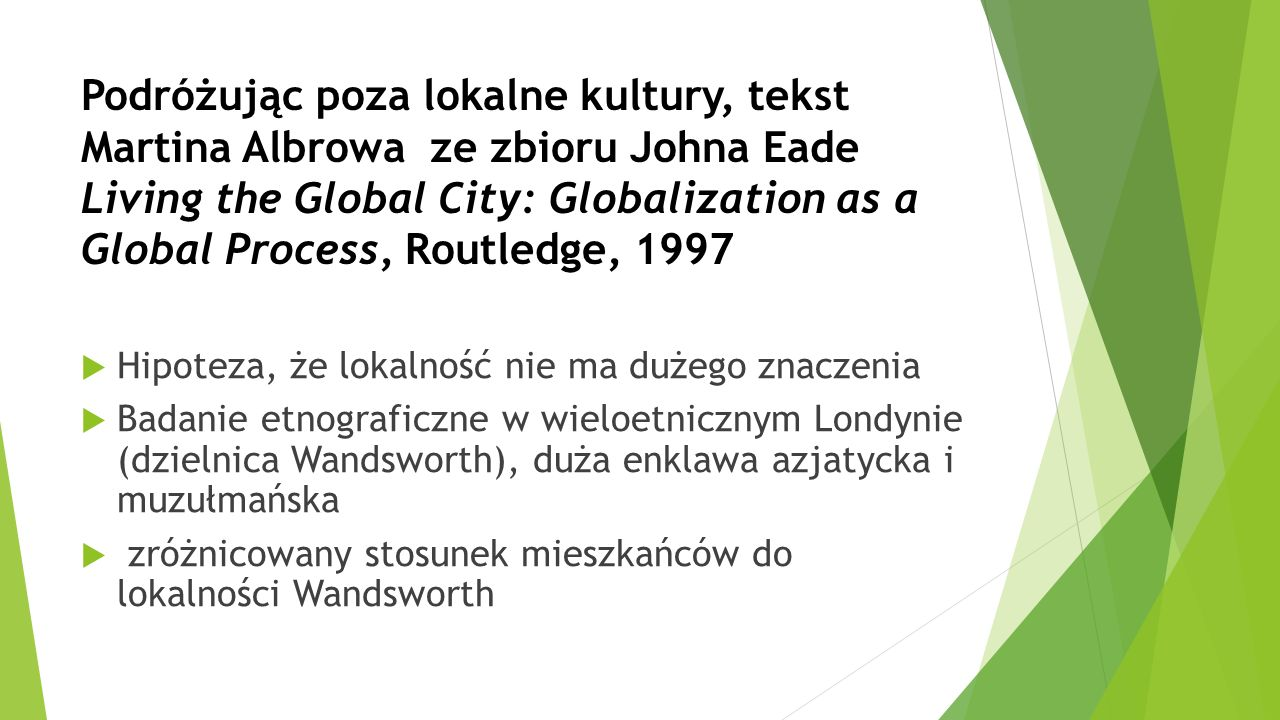 Podróżując poza lokalne kultury, tekst Martina Albrowa ze zbioru Johna Eade Living the Global City: Globalization as a Global Process, Routledge, 1997