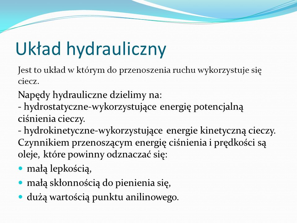 Układ hydrauliczny Jest to układ w którym do przenoszenia ruchu wykorzystuje się ciecz.
