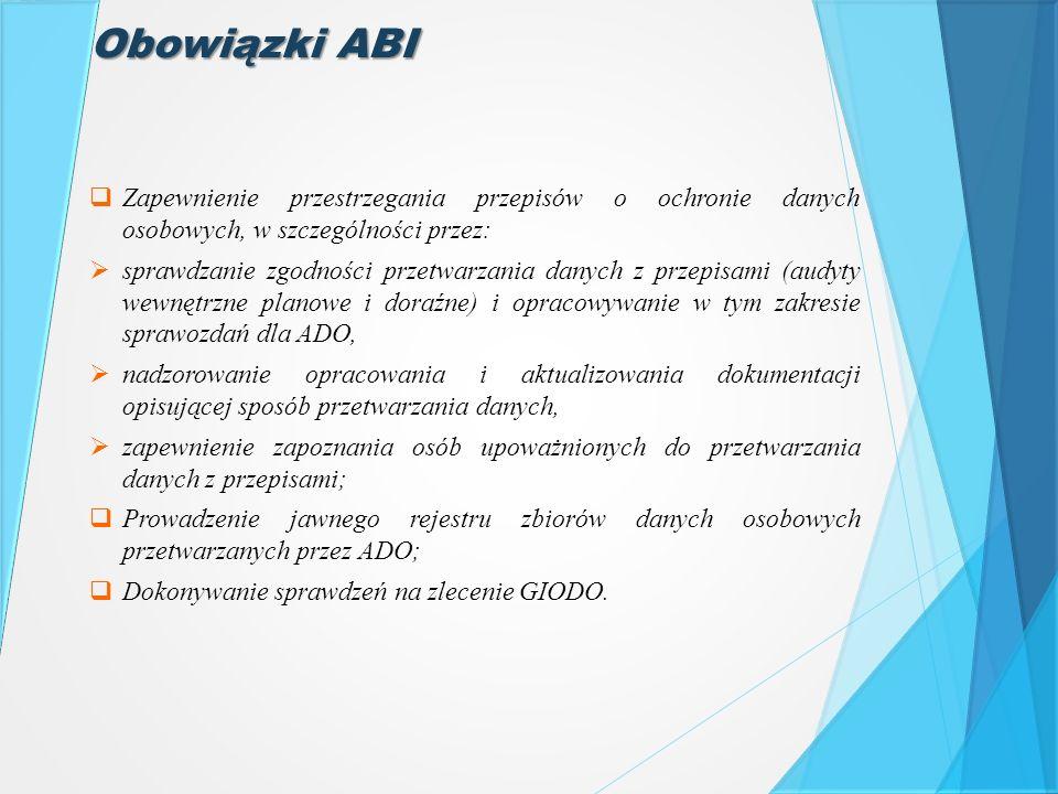 Obowiązki ABI Zapewnienie przestrzegania przepisów o ochronie danych osobowych, w szczególności przez: