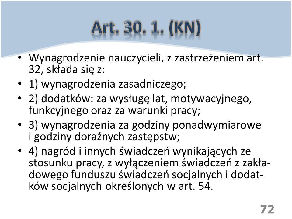 Art. 30. 1. (KN) Wynagrodzenie nauczycieli, z zastrzeżeniem art. 32, składa się z: 1) wynagrodzenia zasadniczego;