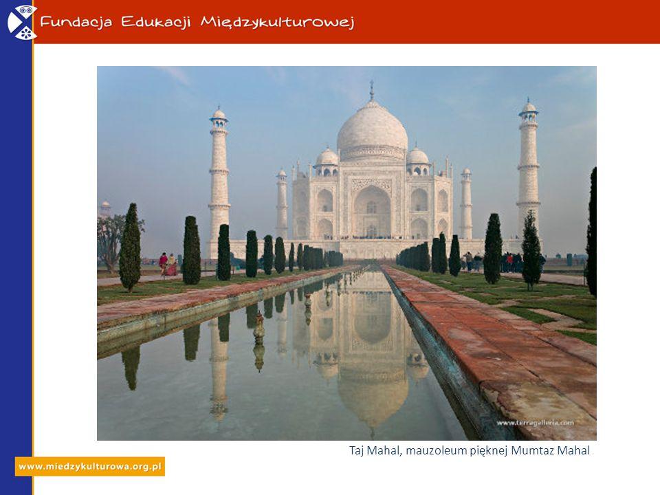 Taj Mahal, mauzoleum pięknej Mumtaz Mahal