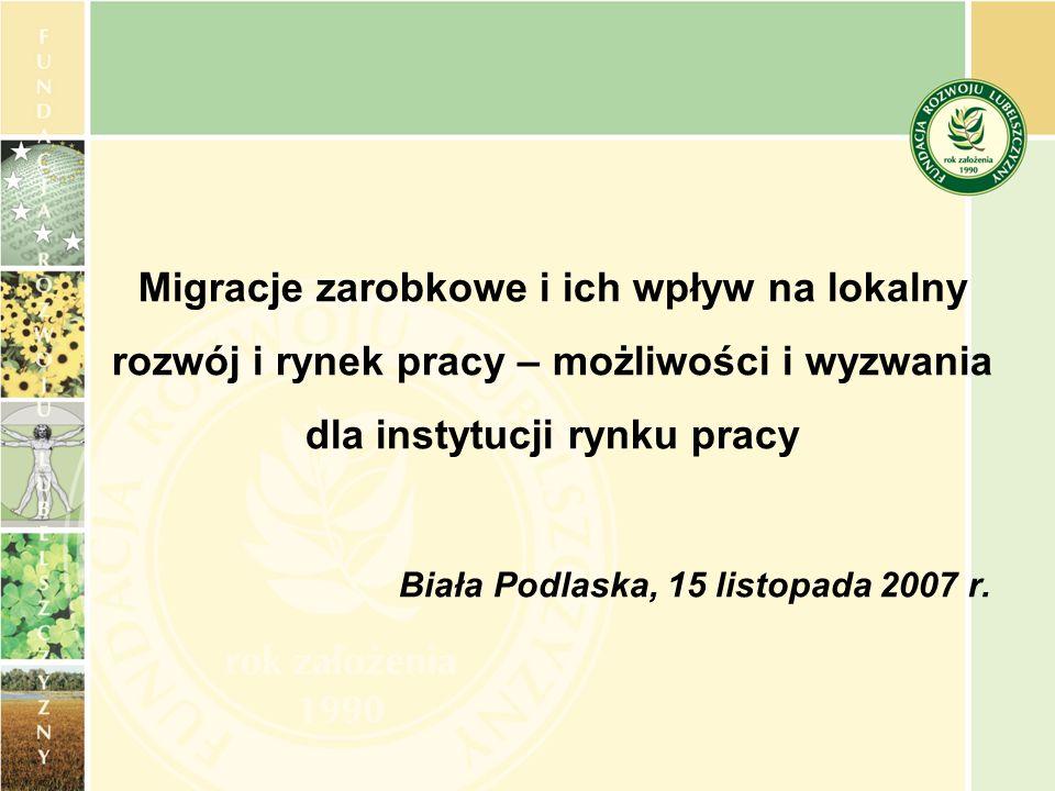 Migracje zarobkowe i ich wpływ na lokalny rozwój i rynek pracy – możliwości i wyzwania dla instytucji rynku pracy Biała Podlaska, 15 listopada 2007 r.